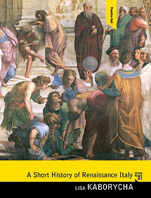 A Short History of Renaissance Italy By Kaborycha, Lisa
